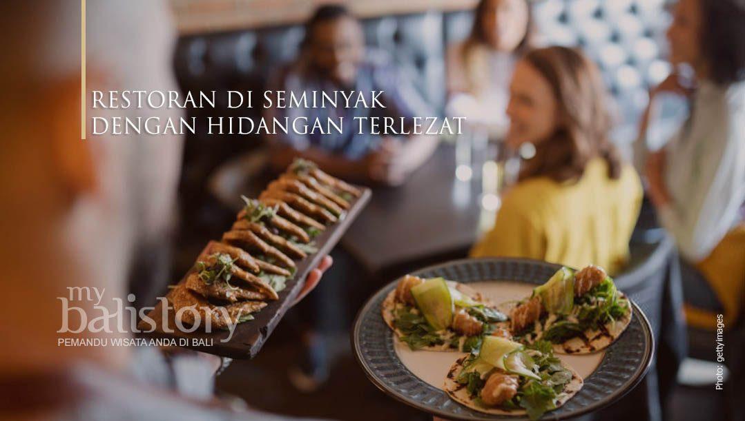 Restoran Di Seminyak Dengan Hidangan Terlezat: 50 Restoran Dan Cafe Yang Harus Anda Kunjungi